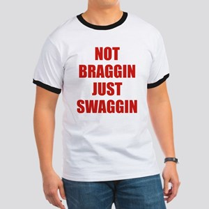Not Braggin Just Swaggin Ringer T