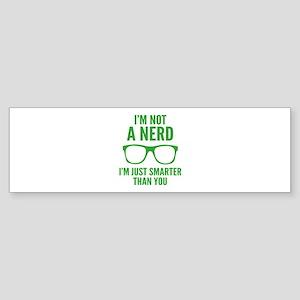 I'm Not A Nerd. I'm Just Smarter Than You. Sticker