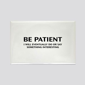 Be Patient Rectangle Magnet
