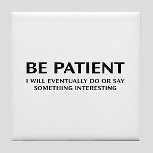 Be Patient Tile Coaster