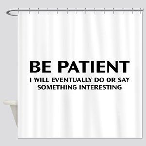 Be Patient Shower Curtain