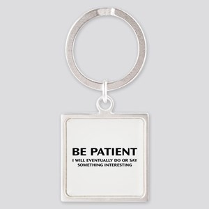 Be Patient Square Keychain