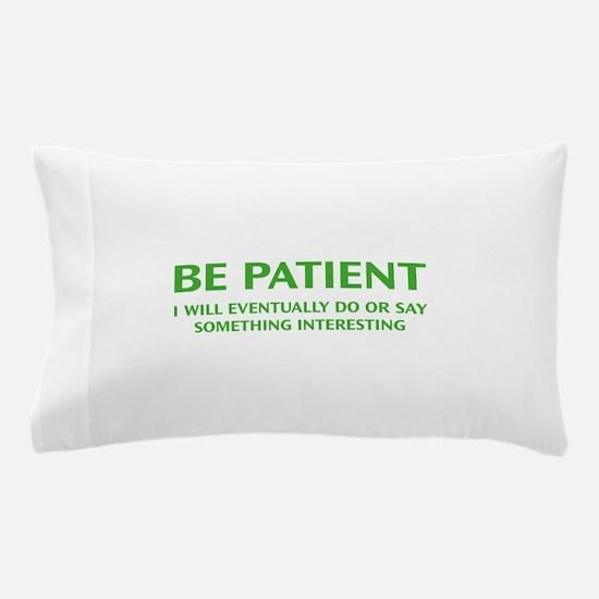 Be Patient Pillow Case
