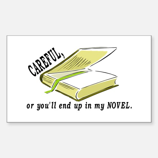 CAREFUL YOU'LL END UP IN MY NOVEL Decal