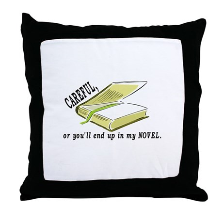 CAREFUL YOU'LL END UP IN MY NOVEL Throw Pillow