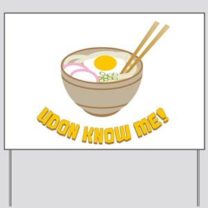 Udon Know Me Yard Sign