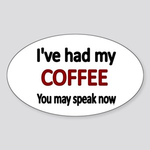 Ive had my COFFEE. You may speak now. Sticker