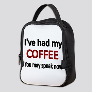 Ive had my COFFEE. You may speak now. Neoprene Lun