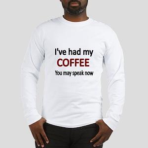 Ive had my COFFEE. You may speak now. Long Sleeve