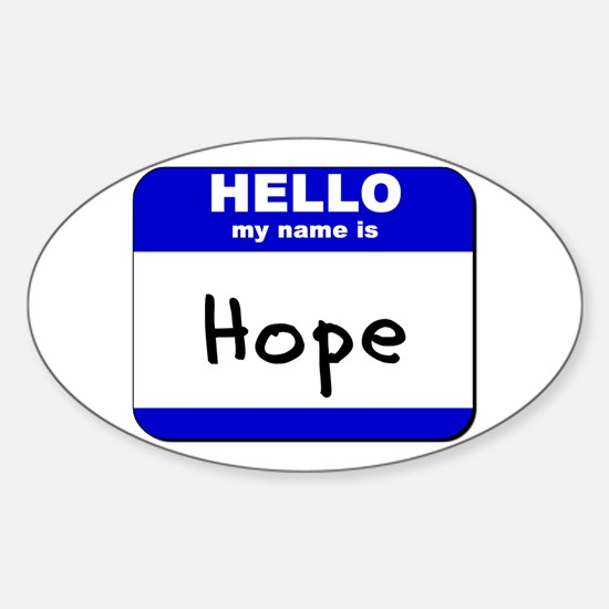hello my name is hope Oval Decal