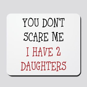 You dont scare me i have 2 daughters Mousepad