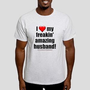 """I Love My Freakin' Amazing Husband"" Light T-Shirt"