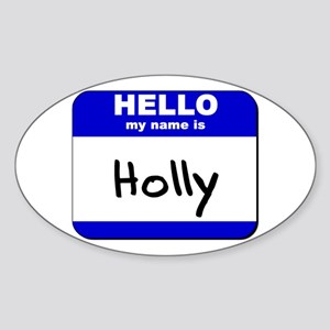 hello my name is holly Oval Sticker