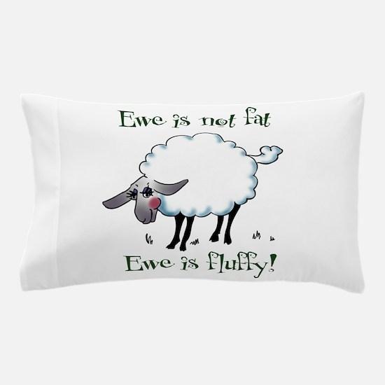 Ewe is not Fat Pillow Case