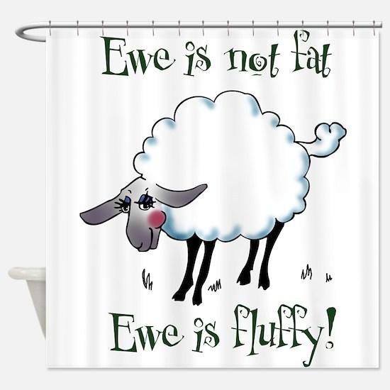 Ewe is not Fat Shower Curtain