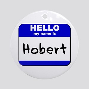 hello my name is hobert  Ornament (Round)
