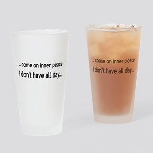 Come On Inner Peace All Day Drinking Glass