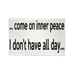 Come On Inner Peace All Day Rectangle Magnet
