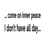 Come On Inner Peace All Day 35x21 Wall Decal