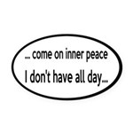 Come On Inner Peace All Day Oval Car Magnet