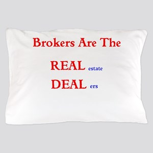 Brokers are the REAL estate DEALers Pillow Case