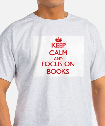 Keep calm and focus on Books T-Shirt