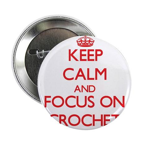 "Keep calm and focus on Crochet 2.25"" Button"