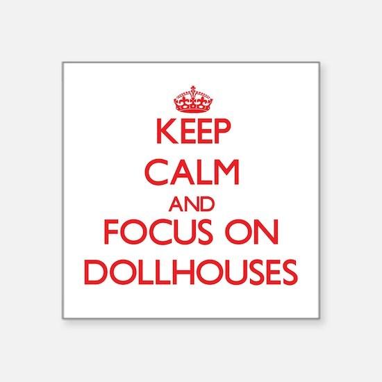Keep calm and focus on Dollhouses Sticker