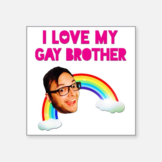 "I Love My Gay Brother Square Sticker 3"" x 3"""