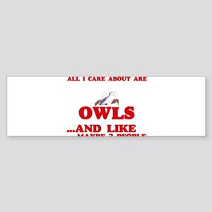 All I care about are Owls Bumper Sticker