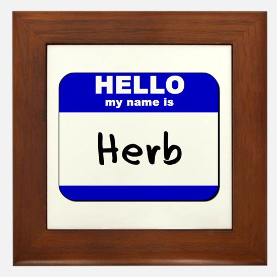 hello my name is herb  Framed Tile