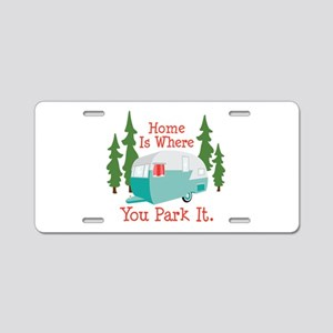 Home Is Where You Park It. Aluminum License Plate