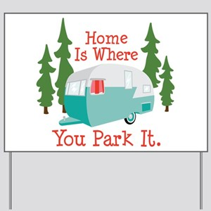 Home Is Where You Park It. Yard Sign