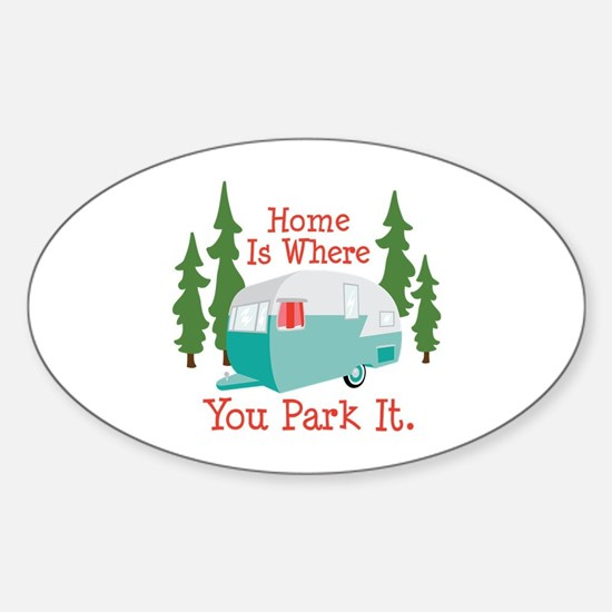 Home Is Where You Park It. Bumper Stickers