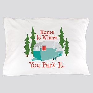 Home Is Where You Park It. Pillow Case