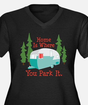 Home Is Where You Park It. Plus Size T-Shirt