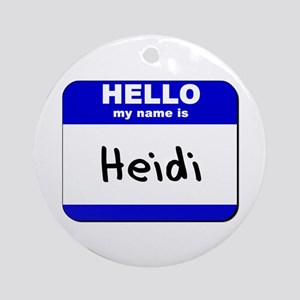 hello my name is heidi  Ornament (Round)