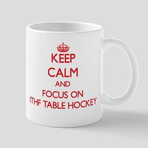 Keep calm and focus on Ithf Table Hockey Mugs