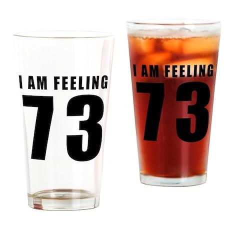 I am feeling 73 Drinking Glass
