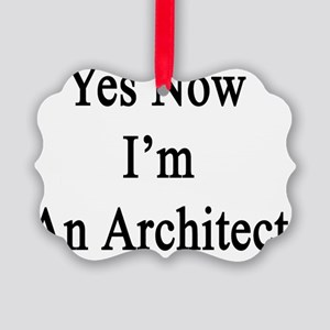 Yes Now I'm An Architect  Picture Ornament
