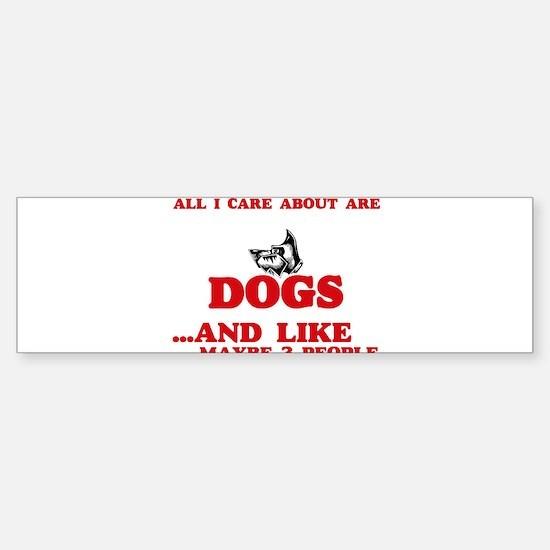 All I care about are Dogs Bumper Bumper Bumper Sticker