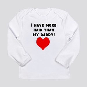 I Have More Hair Than My Daddy! Long Sleeve T-Shir