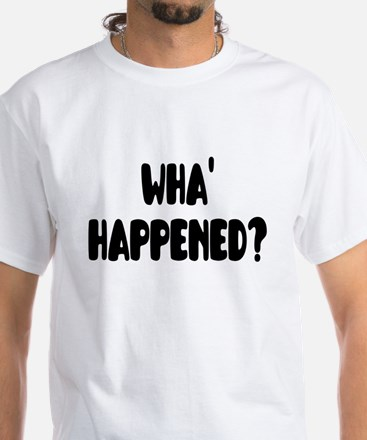 Wha Happened? T-Shirt