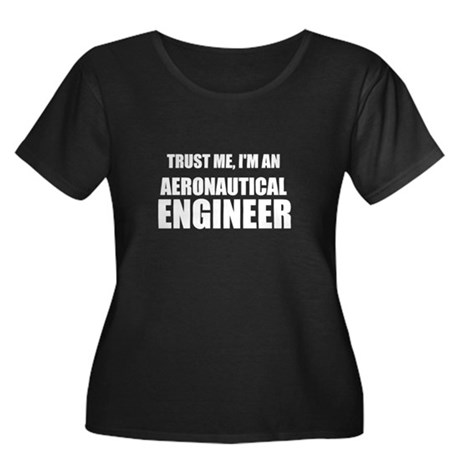 Trust Me, Im An Aeronautical Engineer Plus Size T-