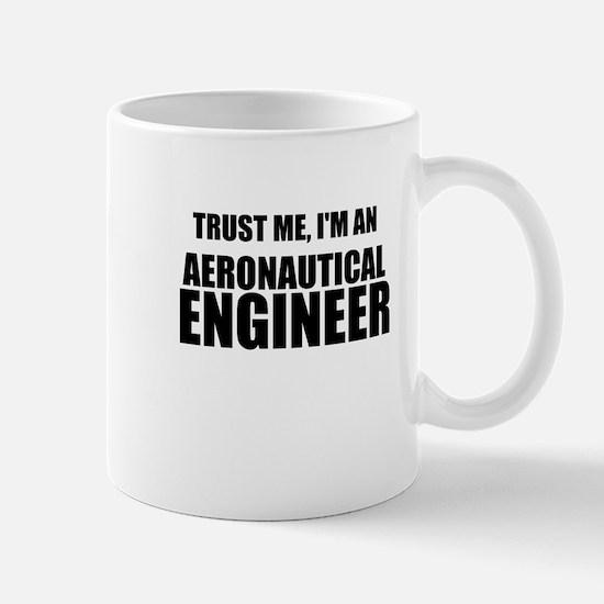 Trust Me, Im An Aeronautical Engineer Mugs