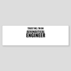 Trust Me, Im An Aeronautical Engineer Bumper Stick
