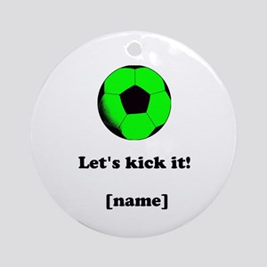 Personalized Lets Kick It! - GREEN Ornament (Round