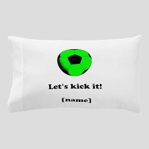 Personalized Lets Kick It! - GREEN Pillow Case