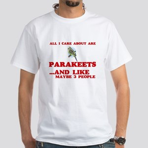All I care about are Parakeets T-Shirt