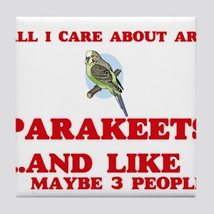 All I care about are Parakeets Tile Coaster